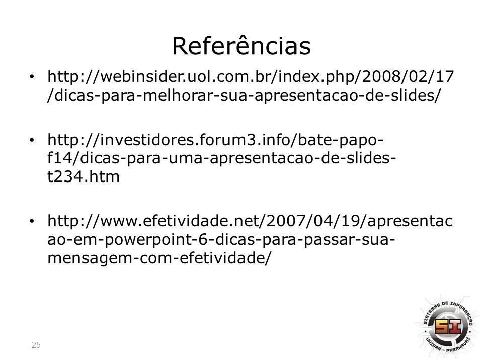 Referências http://webinsider.uol.com.br/index.php/2008/02/17 /dicas-para-melhorar-sua-apresentacao-de-slides/ http://investidores.forum3.info/bate-papo- f14/dicas-para-uma-apresentacao-de-slides- t234.htm http://www.efetividade.net/2007/04/19/apresentac ao-em-powerpoint-6-dicas-para-passar-sua- mensagem-com-efetividade/ 25
