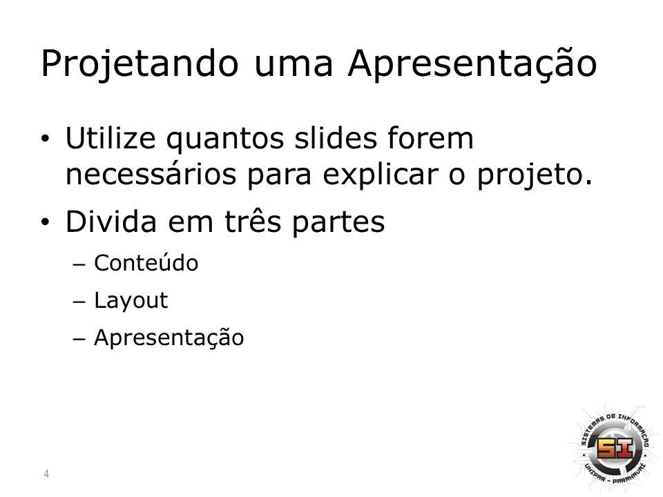 Projetando uma Apresentação Utilize quantos slides forem necessários para explicar o projeto.