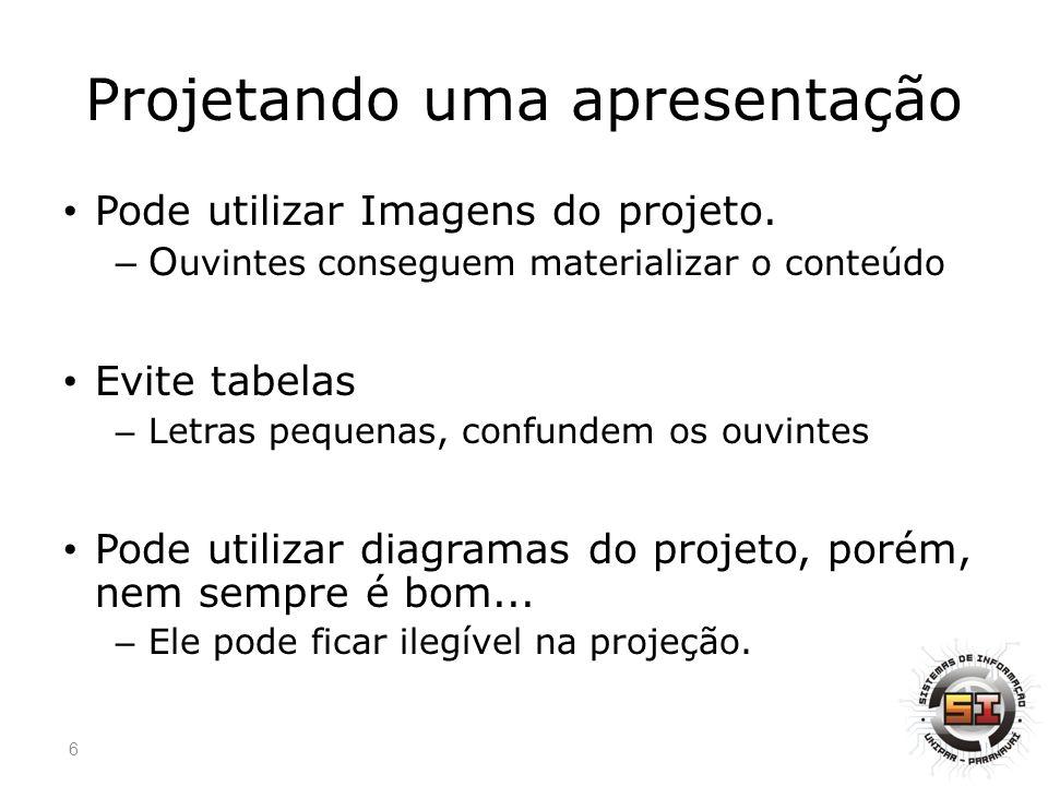 Projetando uma apresentação Os slides tem como principal função orientar a apresentação.