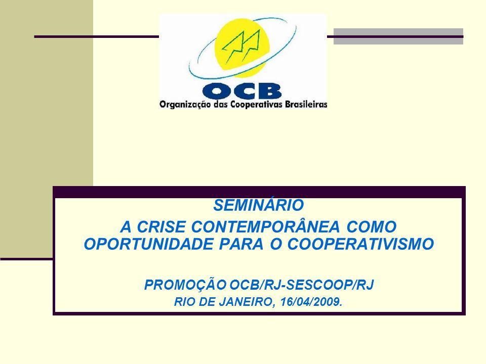 SEMINÁRIO A CRISE CONTEMPORÂNEA COMO OPORTUNIDADE PARA O COOPERATIVISMO PROMOÇÃO OCB/RJ-SESCOOP/RJ RIO DE JANEIRO, 16/04/2009.