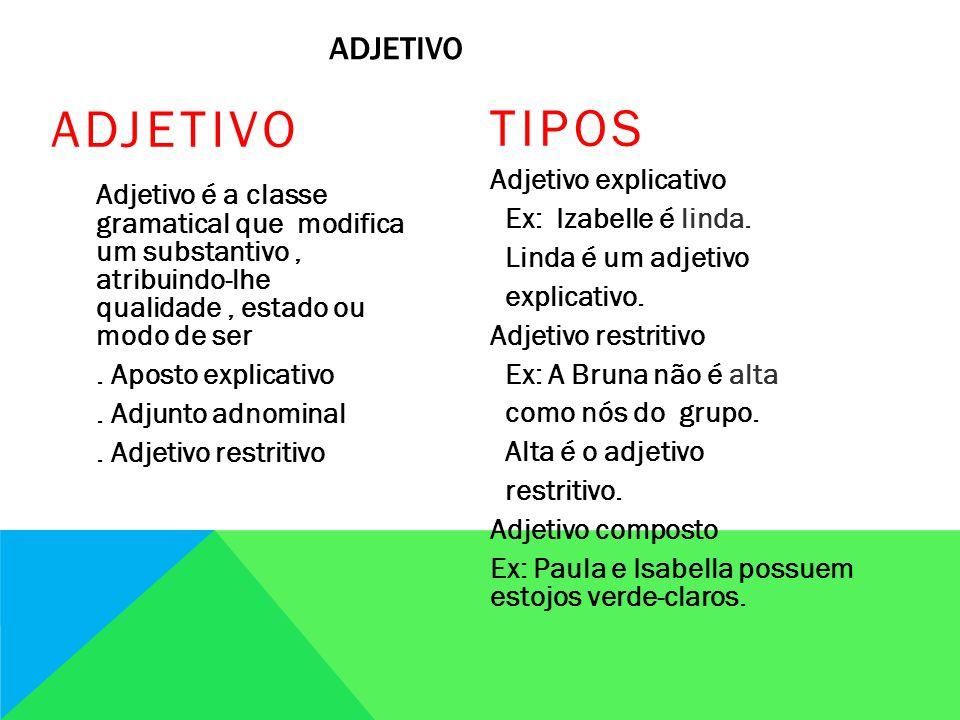 ADJETIVO Adjetivo é a classe gramatical que modifica um substantivo, atribuindo-lhe qualidade, estado ou modo de ser.