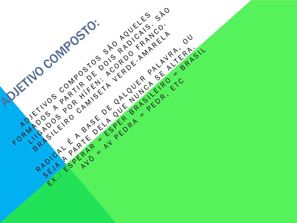 ADJETIVO COMPOSTO: ADJETIVOS COMPOSTOS SÃO AQUELES FORMADOS A PARTIR DE DOIS RADICAIS.