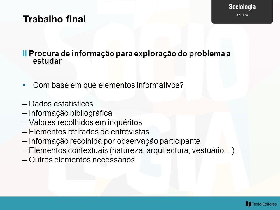 II Procura de informação para exploração do problema a estudar Com base em que elementos informativos? – Dados estatísticos – Informação bibliográfica