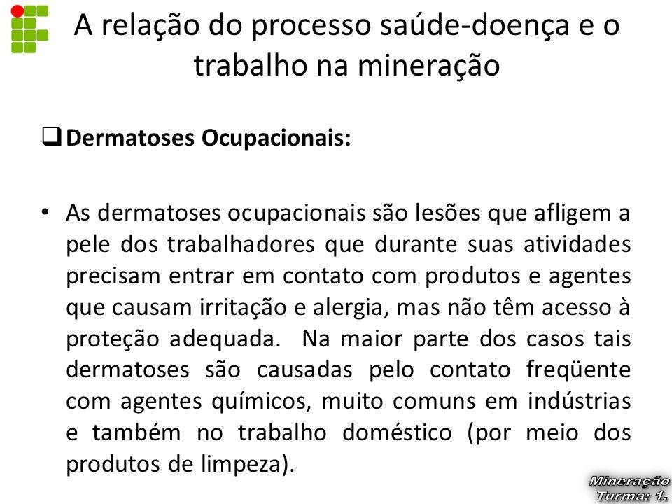  Dermatoses Ocupacionais: As dermatoses ocupacionais são lesões que afligem a pele dos trabalhadores que durante suas atividades precisam entrar em c