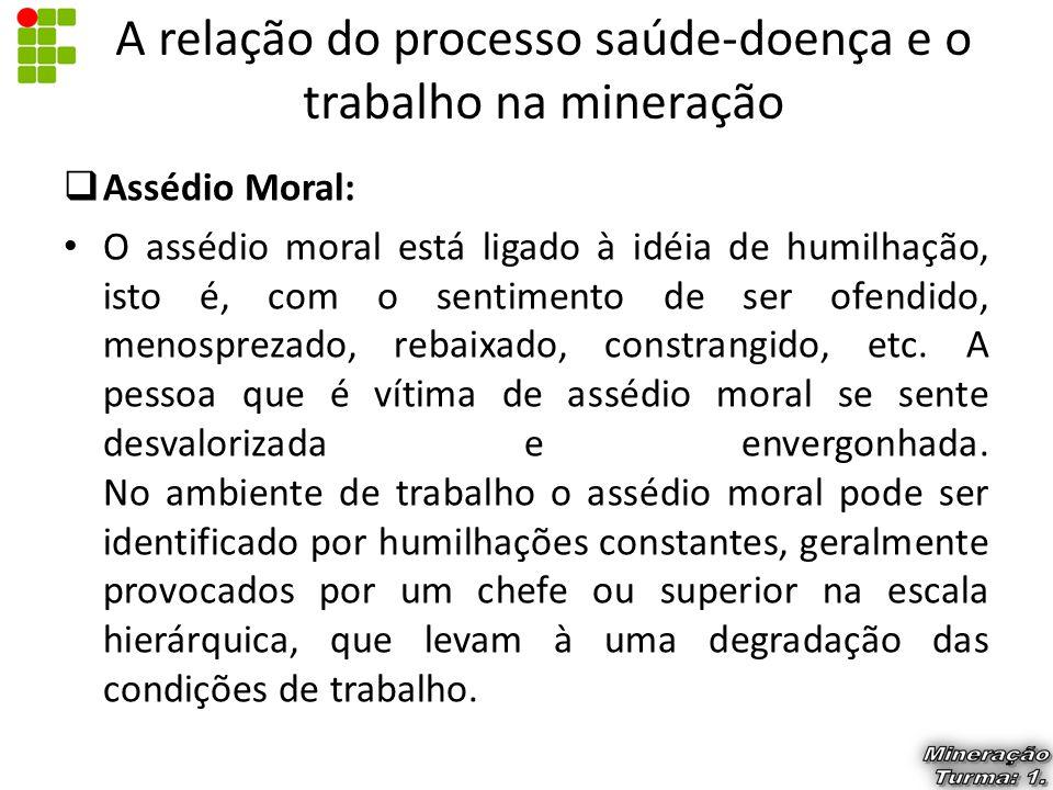  Assédio Moral: O assédio moral está ligado à idéia de humilhação, isto é, com o sentimento de ser ofendido, menosprezado, rebaixado, constrangido, e