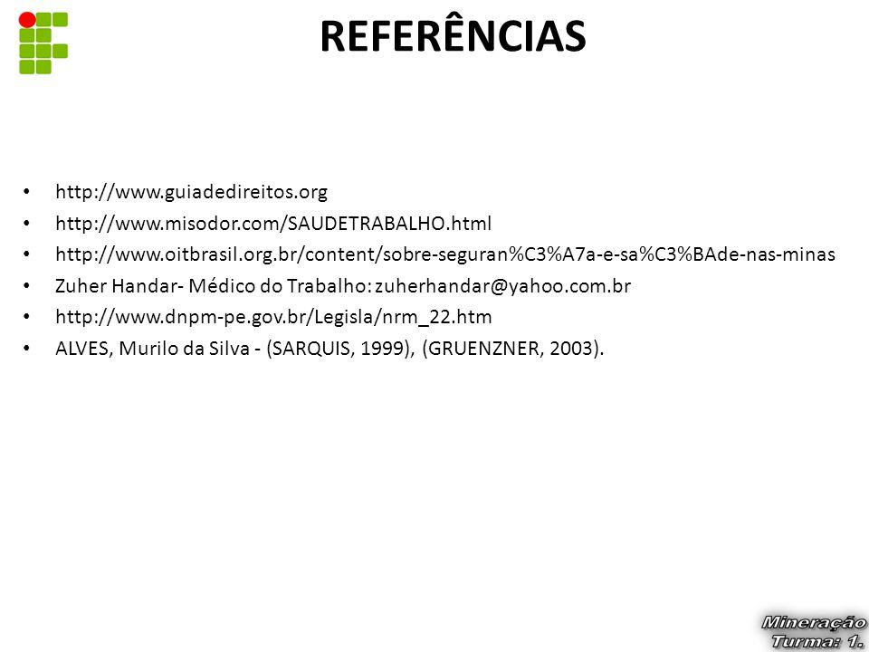 http://www.guiadedireitos.org http://www.misodor.com/SAUDETRABALHO.html http://www.oitbrasil.org.br/content/sobre-seguran%C3%A7a-e-sa%C3%BAde-nas-mina