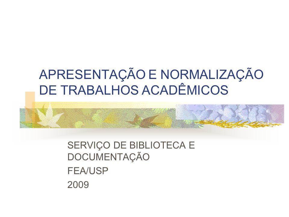 APRESENTAÇÃO E NORMALIZAÇÃO DE TRABALHOS ACADÊMICOS SERVIÇO DE BIBLIOTECA E DOCUMENTAÇÃO FEA/USP 2009