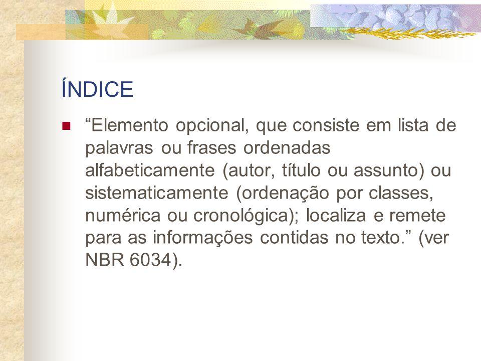 "ÍNDICE ""Elemento opcional, que consiste em lista de palavras ou frases ordenadas alfabeticamente (autor, título ou assunto) ou sistematicamente (orden"