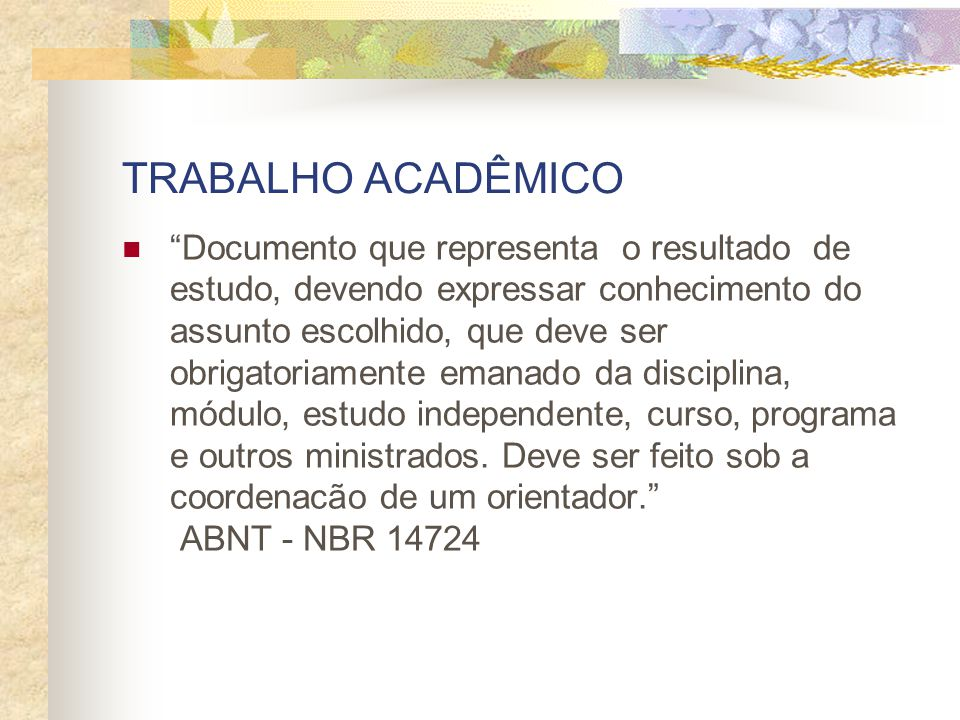 """TRABALHO ACADÊMICO """"Documento que representa o resultado de estudo, devendo expressar conhecimento do assunto escolhido, que deve ser obrigatoriamente"""