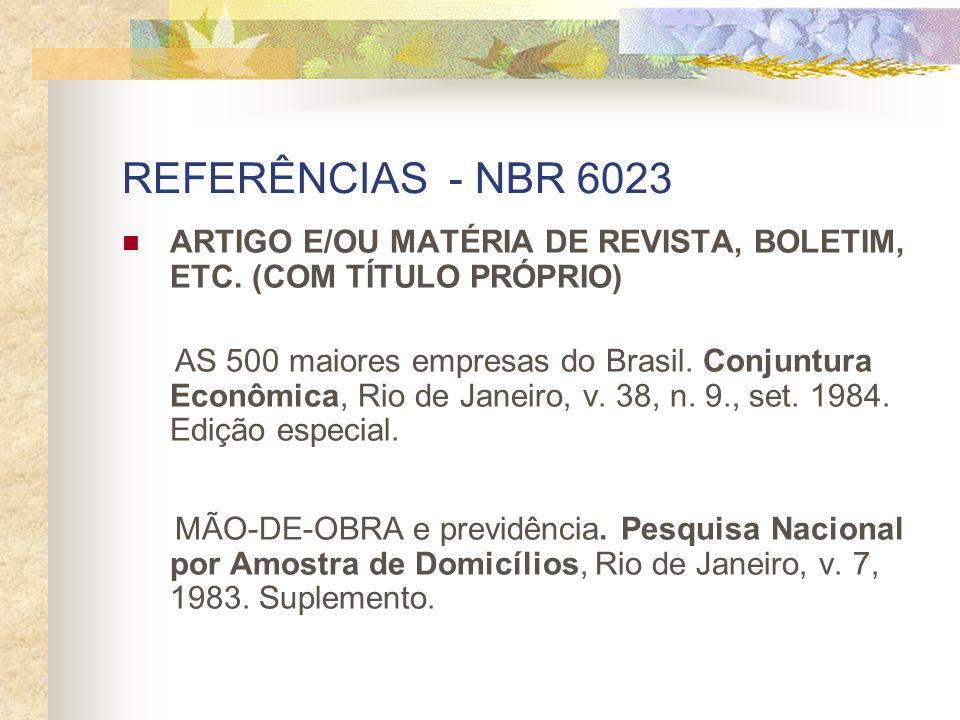 REFERÊNCIAS - NBR 6023 ARTIGO E/OU MATÉRIA DE REVISTA, BOLETIM, ETC. (COM TÍTULO PRÓPRIO) AS 500 maiores empresas do Brasil. Conjuntura Econômica, Rio