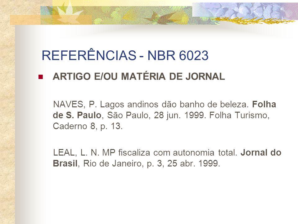 REFERÊNCIAS - NBR 6023 ARTIGO E/OU MATÉRIA DE JORNAL NAVES, P. Lagos andinos dão banho de beleza. Folha de S. Paulo, São Paulo, 28 jun. 1999. Folha Tu