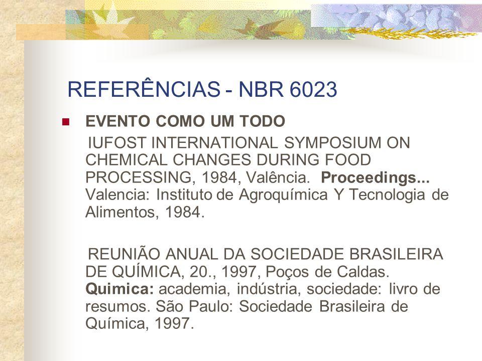 REFERÊNCIAS - NBR 6023 EVENTO COMO UM TODO IUFOST INTERNATIONAL SYMPOSIUM ON CHEMICAL CHANGES DURING FOOD PROCESSING, 1984, Valência. Proceedings... V