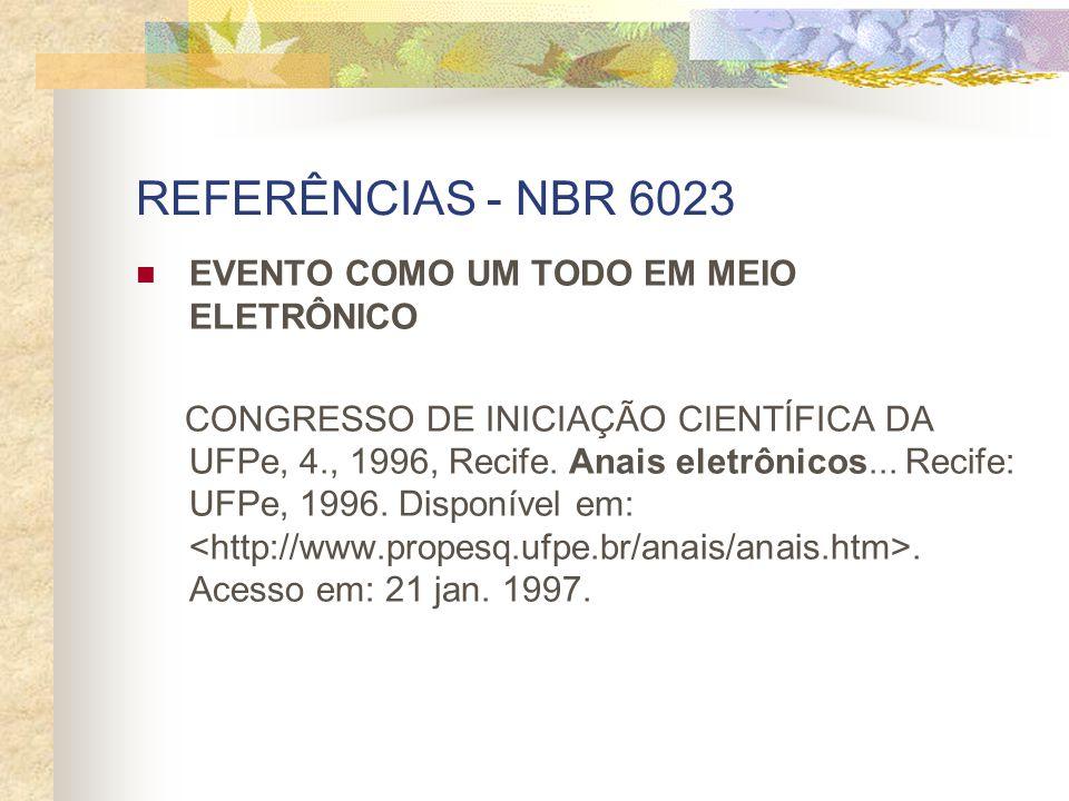 REFERÊNCIAS - NBR 6023 EVENTO COMO UM TODO EM MEIO ELETRÔNICO CONGRESSO DE INICIAÇÃO CIENTÍFICA DA UFPe, 4., 1996, Recife. Anais eletrônicos... Recife
