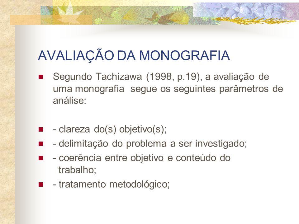 AVALIAÇÃO DA MONOGRAFIA Segundo Tachizawa (1998, p.19), a avaliação de uma monografia segue os seguintes parâmetros de análise: - clareza do(s) objeti