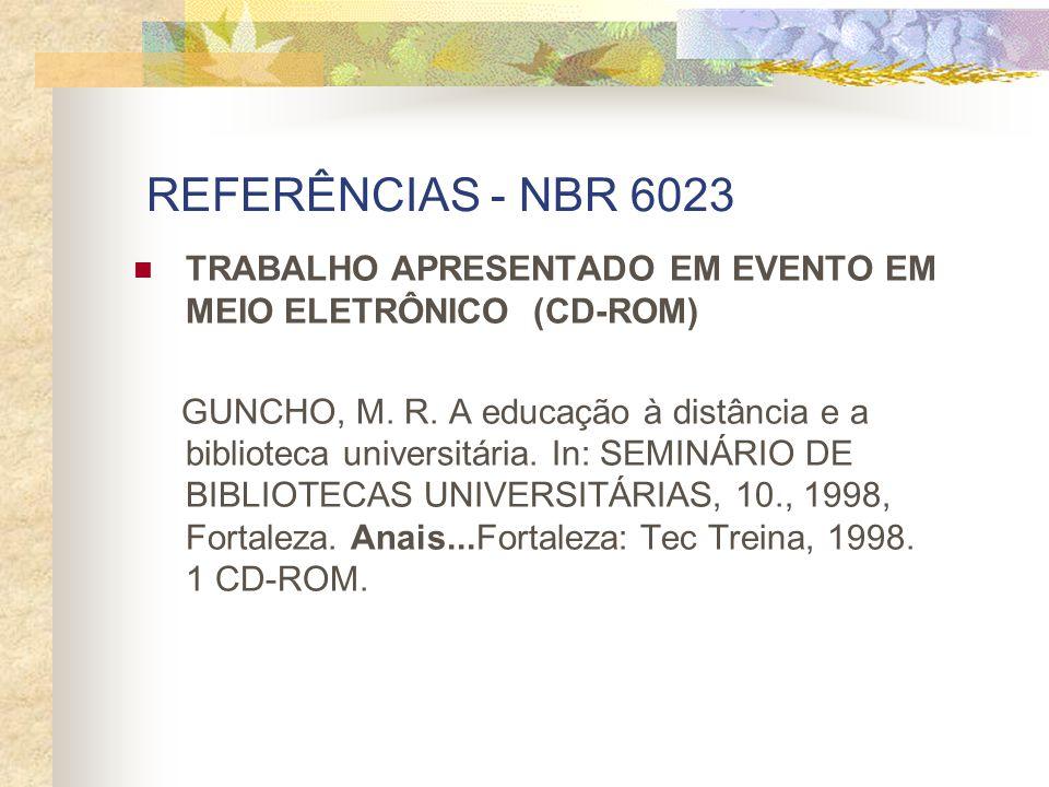 REFERÊNCIAS - NBR 6023 TRABALHO APRESENTADO EM EVENTO EM MEIO ELETRÔNICO (CD-ROM) GUNCHO, M. R. A educação à distância e a biblioteca universitária. I