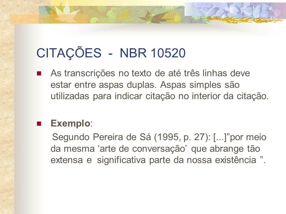CITAÇÕES - NBR 10520 As transcrições no texto de até três linhas deve estar entre aspas duplas. Aspas simples são utilizadas para indicar citação no i