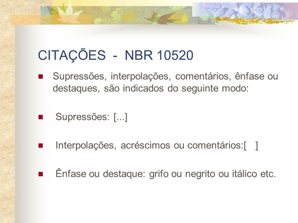 CITAÇÕES - NBR 10520 Supressões, interpolações, comentários, ênfase ou destaques, são indicados do seguinte modo: Supressões: [...] Interpolações, acr