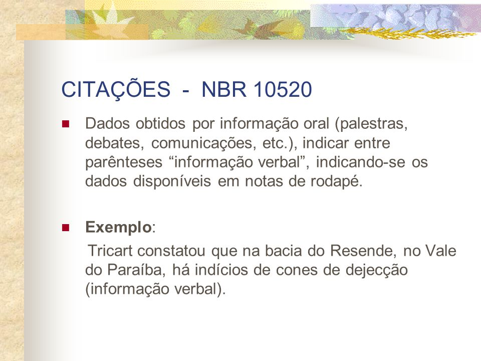 """CITAÇÕES - NBR 10520 Dados obtidos por informação oral (palestras, debates, comunicações, etc.), indicar entre parênteses """"informação verbal"""", indican"""