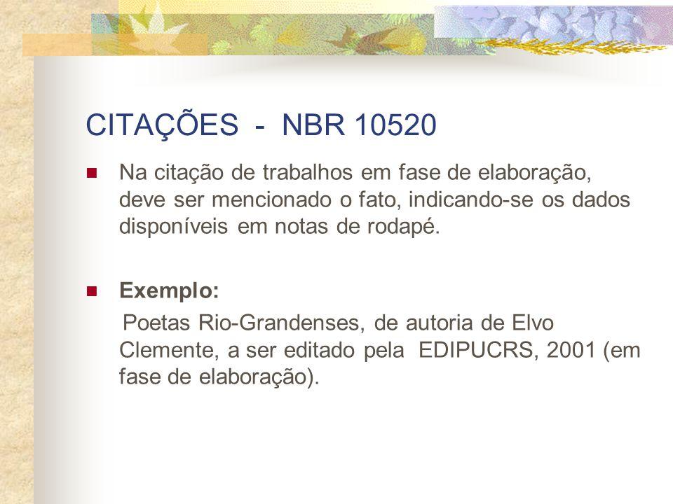 CITAÇÕES - NBR 10520 Na citação de trabalhos em fase de elaboração, deve ser mencionado o fato, indicando-se os dados disponíveis em notas de rodapé.