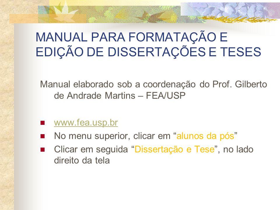 MANUAL PARA FORMATAÇÃO E EDIÇÃO DE DISSERTAÇÕES E TESES Manual elaborado sob a coordenação do Prof. Gilberto de Andrade Martins – FEA/USP www.fea.usp.