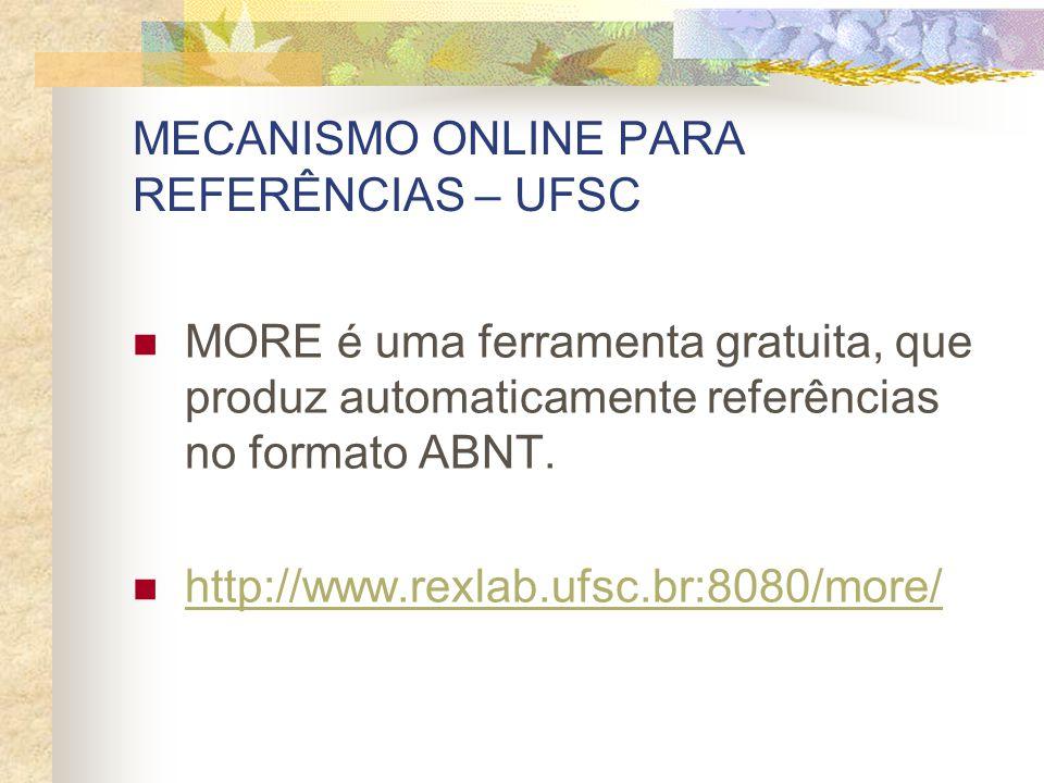 MECANISMO ONLINE PARA REFERÊNCIAS – UFSC MORE é uma ferramenta gratuita, que produz automaticamente referências no formato ABNT. http://www.rexlab.ufs