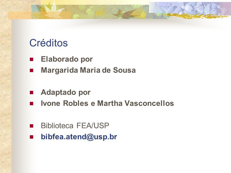 Créditos Elaborado por Margarida Maria de Sousa Adaptado por Ivone Robles e Martha Vasconcellos Biblioteca FEA/USP bibfea.atend@usp.br