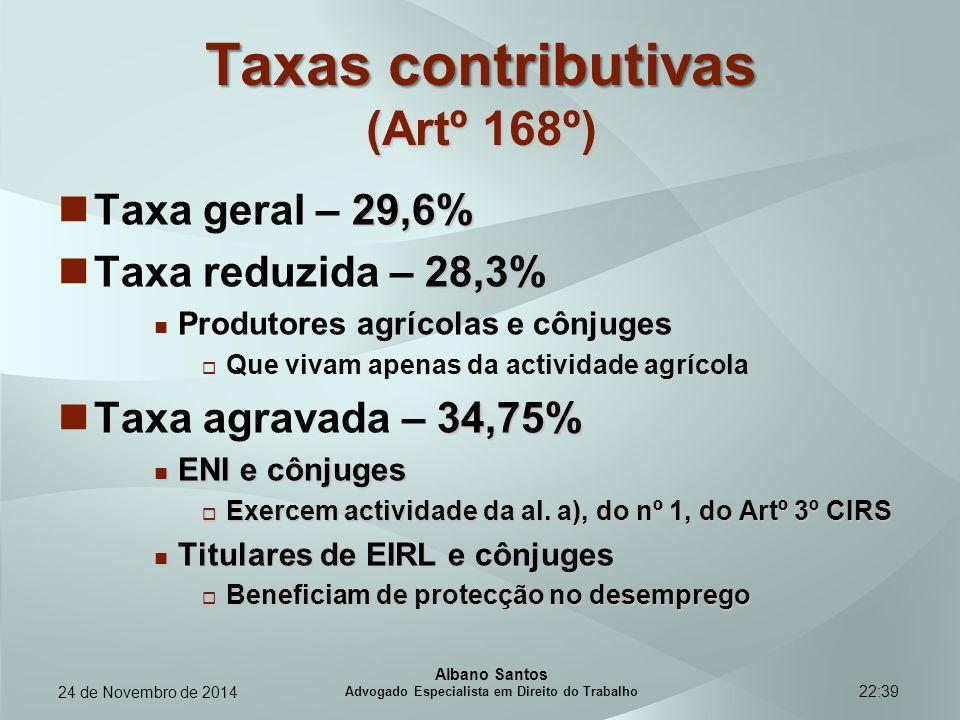 22:39 Taxas contributivas (Artº 168º) 29,6% Taxa geral – 29,6% 28,3% Taxa reduzida – 28,3% Produtores agrícolas e cônjuges  Que vivam apenas da activ