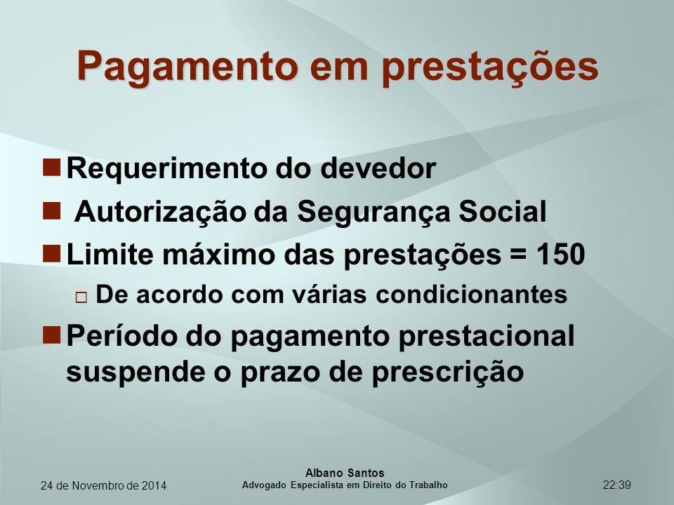 22:39 Pagamento em prestações Requerimento do devedor Autorização da Segurança Social Limite máximo das prestações = 150  De acordo com várias condic
