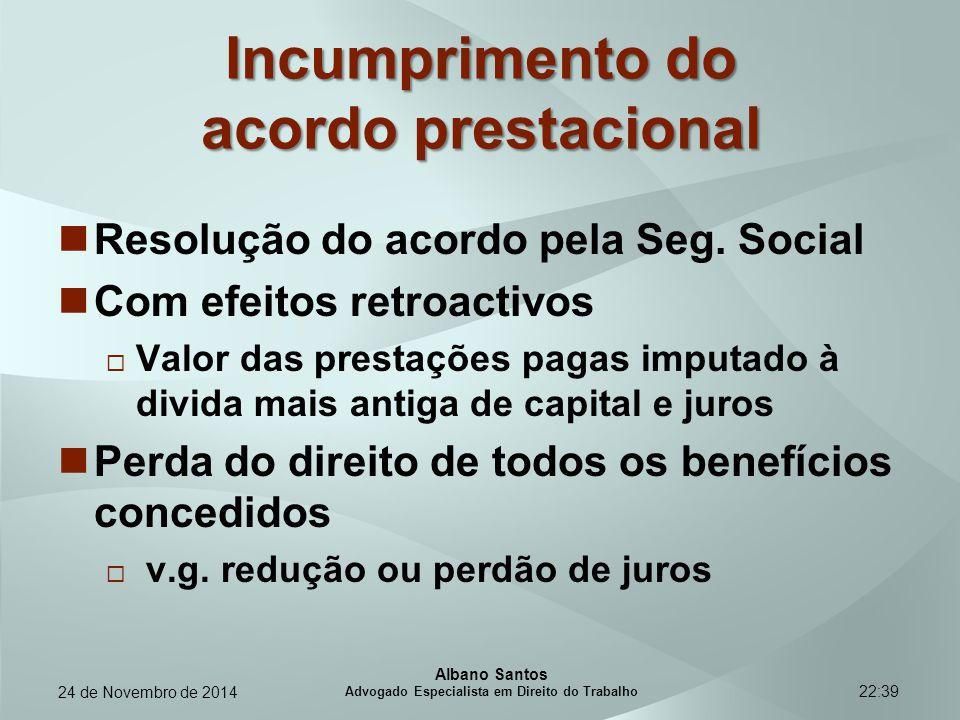 22:39 Incumprimento do acordo prestacional Resolução do acordo pela Seg. Social Com efeitos retroactivos  Valor das prestações pagas imputado à divid