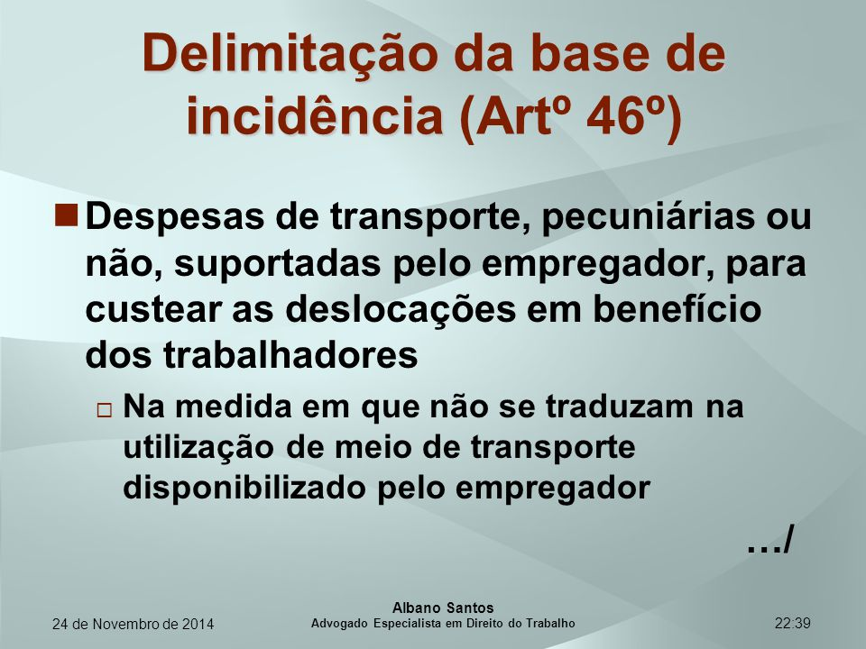 22:39 Delimitação da base de incidência Delimitação da base de incidência (Artº 46º) Despesas de transporte, pecuniárias ou não, suportadas pelo empre