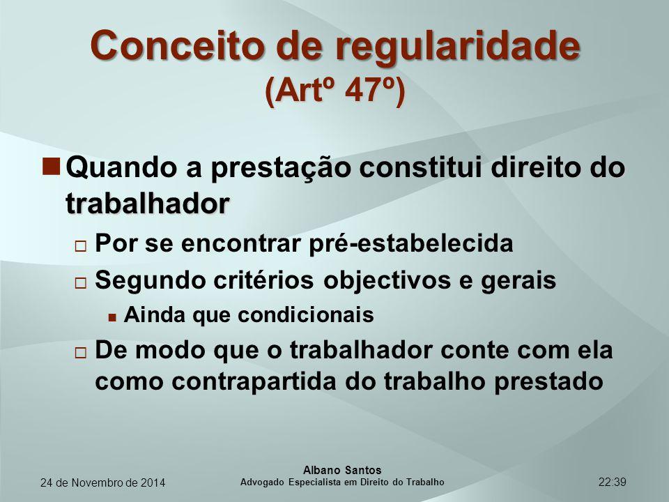 22:39 Conceito de regularidade (Artº 47º) direito do trabalhador Quando a prestação constitui direito do trabalhador  Por se encontrar pré-estabeleci