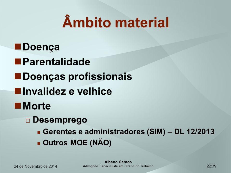 22:39 Âmbito material Doença Parentalidade Doenças profissionais Invalidez e velhice Morte  Desemprego Gerentes e administradores (SIM) – DL 12/2013