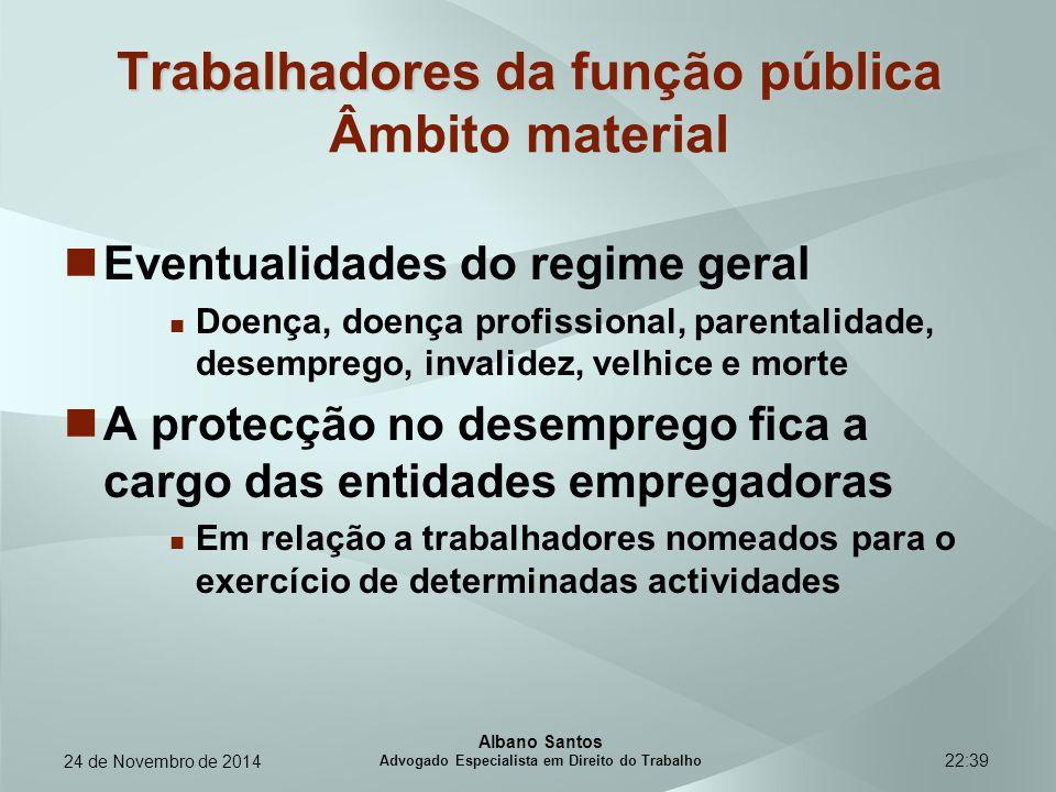 22:39 Trabalhadores da função pública Trabalhadores da função pública Âmbito material Eventualidades do regime geral Doença, doença profissional, pare
