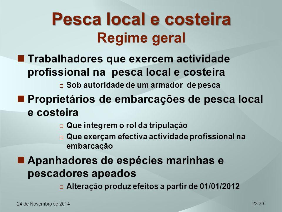 22:39 Pesca local e costeira Pesca local e costeira Regime geral Trabalhadores que exercem actividade profissional na pesca local e costeira  Sob aut