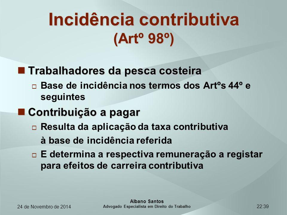22:39 Incidência contributiva (Artº 98º) Trabalhadores da pesca costeira Trabalhadores da pesca costeira  Base de incidência nos termos dos Artºs 44º