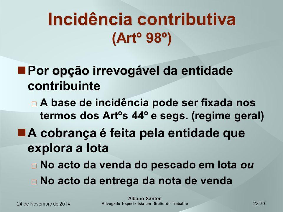 22:39 Incidência contributiva (Artº 98º) opção irrevogável Por opção irrevogável da entidade contribuinte  A base de incidência pode ser fixada nos t