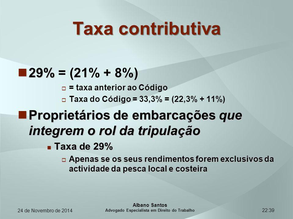 22:39 Taxa contributiva 29% 29% = (21% + 8%)  = taxa anterior ao Código  Taxa do Código = 33,3% = (22,3% + 11%) Proprietários de embarcações que int