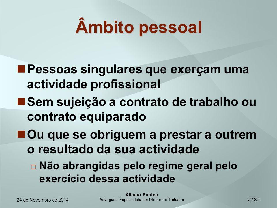 22:39 Âmbito pessoal Pessoas singulares que exerçam uma actividade profissional Sem sujeição a contrato de trabalho ou contrato equiparado Ou que se o