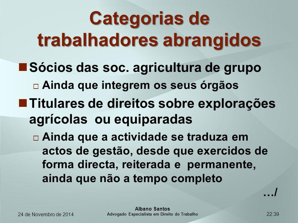 22:39 Categorias de trabalhadores abrangidos Sócios das soc. agricultura de grupo  Ainda que integrem os seus órgãos Titulares de direitos sobre expl