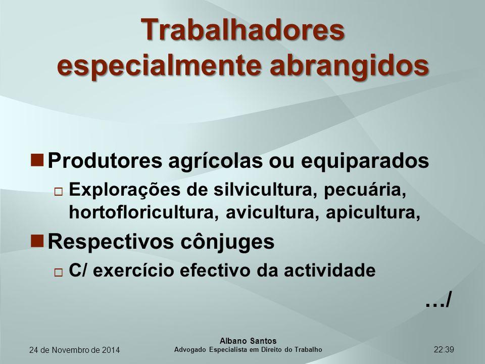 22:39 Trabalhadores especialmente abrangidos Produtores agrícolas ou equiparados  Explorações de silvicultura, pecuária, hortofloricultura, avicultur