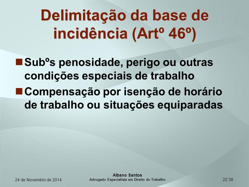 22:39 Delimitação da base de incidência Delimitação da base de incidência (Artº 46º) Subºs penosidade, perigo ou outras condições especiais de trabalh