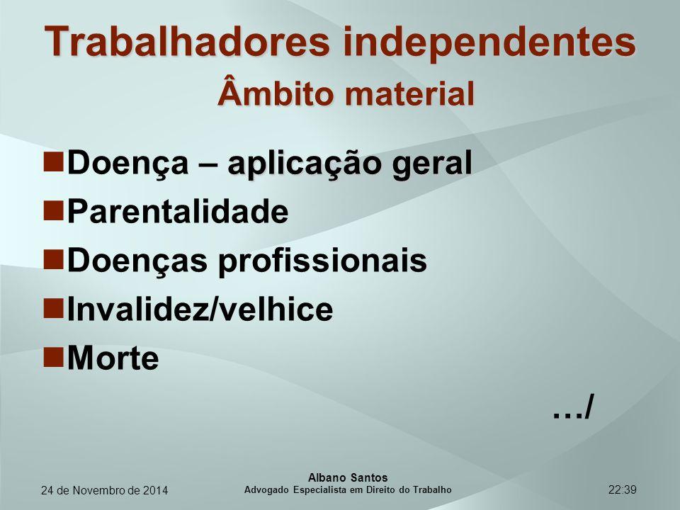 22:39 Trabalhadores independentes Âmbito material aplicação geral Doença – aplicação geral Parentalidade Doenças profissionais Invalidez/velhice Morte