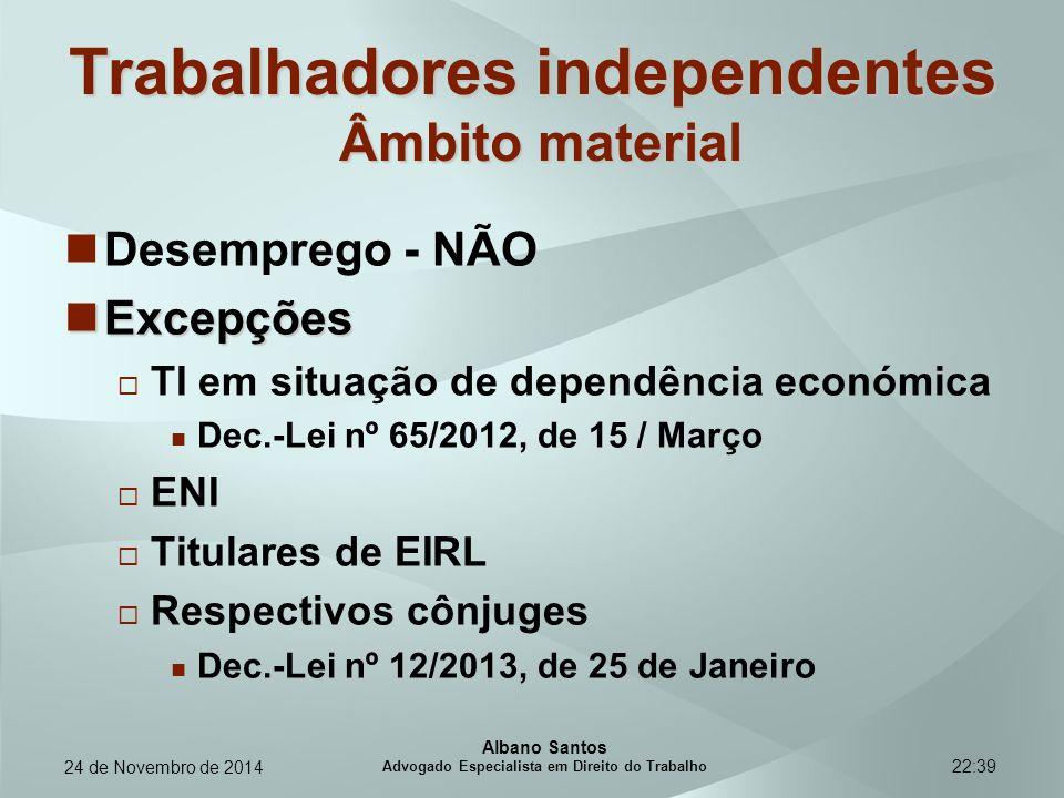 22:39 Trabalhadores independentes Âmbito material Desemprego - NÃO Excepções Excepções  TI em situação de dependência económica Dec.-Lei nº 65/2012,