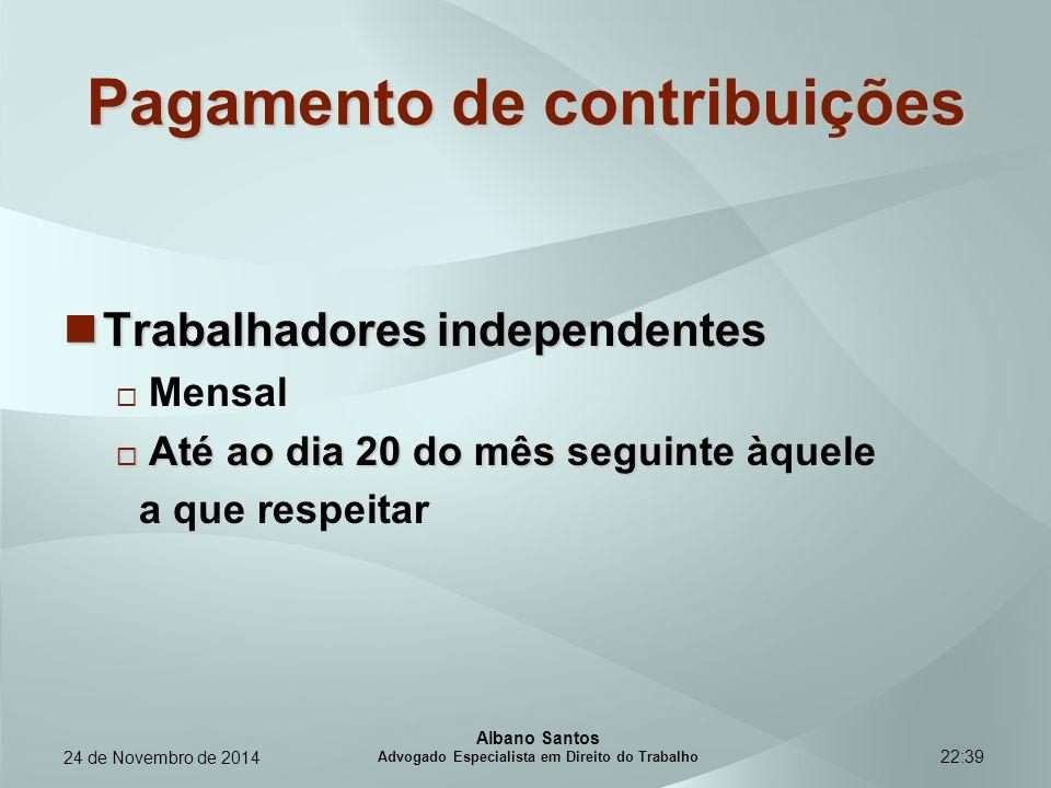 22:39 Pagamento de contribuições Trabalhadores independentes Trabalhadores independentes  Mensal  Até ao dia 20 do mês seguinte  Até ao dia 20 do m