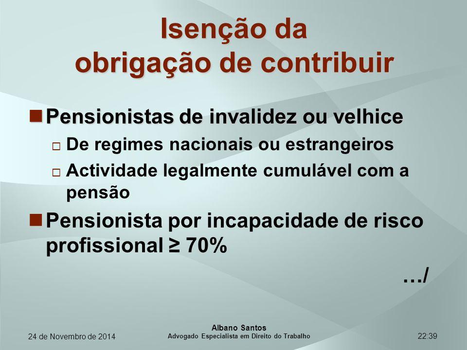 22:39 Isenção da obrigação de contribuir Pensionistas de invalidez ou velhice Pensionistas de invalidez ou velhice  De regimes nacionais ou estrangei