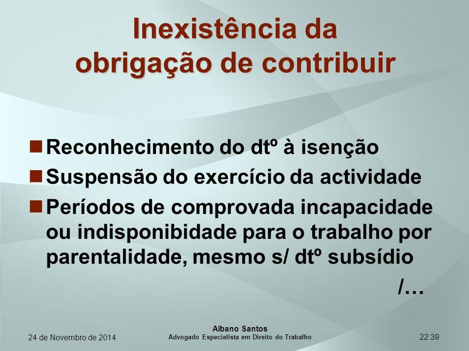 22:39 Inexistência da obrigação de contribuir Reconhecimento do dtº à isenção Suspensão do exercício da actividade Períodos de comprovada incapacidade