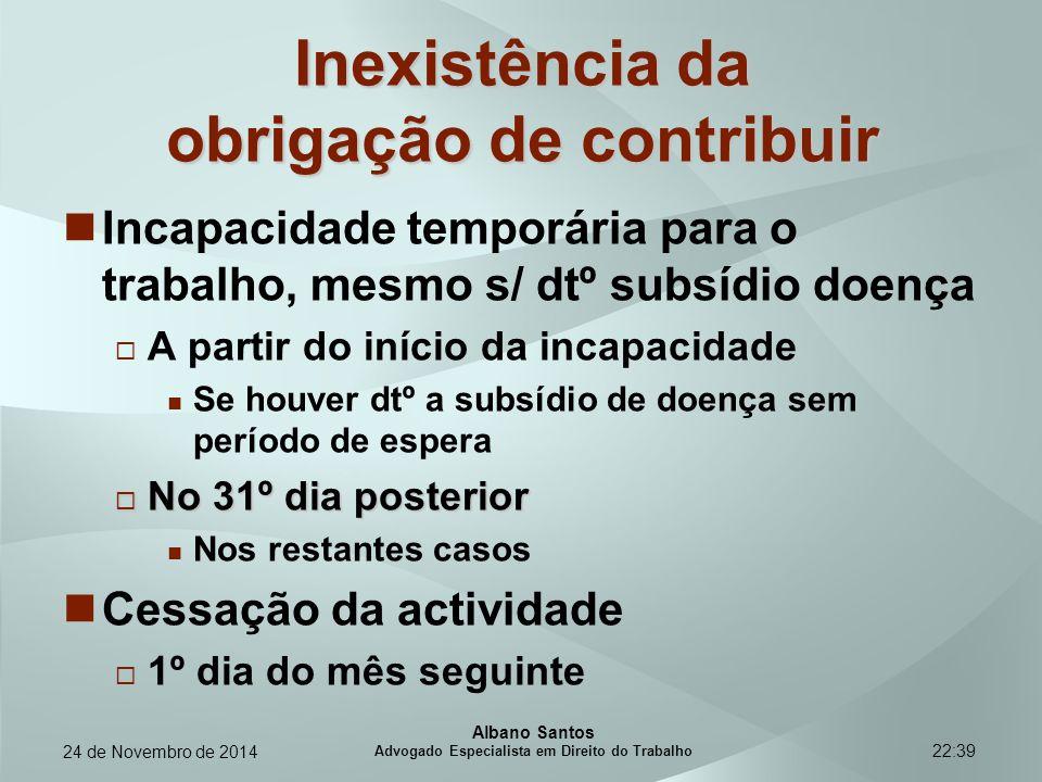 22:39 Inexistência da obrigação de contribuir Incapacidade temporária para o trabalho, mesmo s/ dtº subsídio doença  A partir do início da incapacida