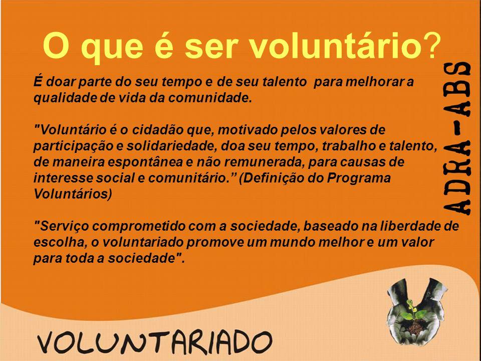 O que é ser voluntário? É doar parte do seu tempo e de seu talento para melhorar a qualidade de vida da comunidade.