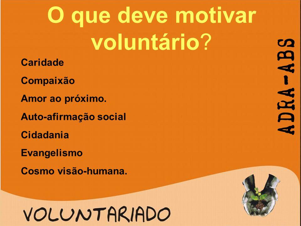 O que deve motivar voluntário? Caridade Compaixão Amor ao próximo. Auto-afirmação social Cidadania Evangelismo Cosmo visão-humana.
