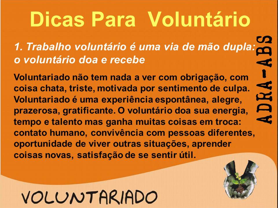 Dicas Para Voluntário 1. Trabalho voluntário é uma via de mão dupla: o voluntário doa e recebe Voluntariado não tem nada a ver com obrigação, com cois
